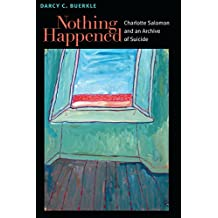 Nothing Happened: Charlotte Salomon and an Archive of Suicide (Michigan Studies In Comparative Jewish Cultures)