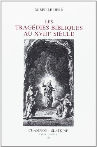 Les tragédies bibliques au XVIIIe siècle par Mireille Herr
