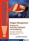 Fatigue Management: Umgang mit chronischer Müdigkeit und Erschöpfung (Ratgeber für Angehörige, Betroffene und Fachleute)