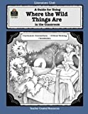 A Guide for Using Where the Wild Things Are in the Classroom (Literature Units): A Literature Unit