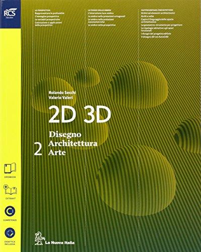 2D 3D disegno, architettura, arte. Con album storia del'arte. Con esp ansione online. Per le Scuole superiori