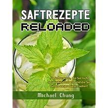 Saftrezepte Reloaded: 50 Saftrezepte, die Sie nicht ausprobiert haben und die Sie hätten ausprobieren sollen!
