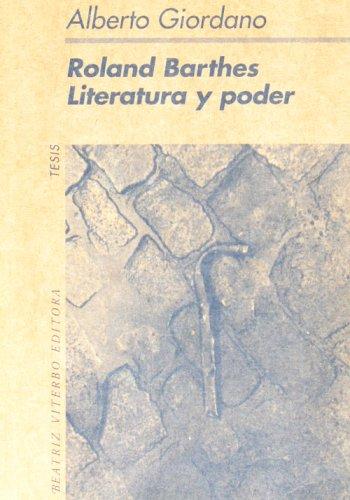 Roland Barthes: Literatura Y Poder/literature And Power por Alberto Giordano