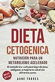 Dieta cetogenica: Nutrición para un metabolismo acelerado. El método low-carb para bajar de peso, adelgazar y mejorar tu salud con alimentos sanos (Ketogenic Diet in Spanish)