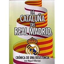 La Cataluña del Real Madrid : crónica de una resistencia