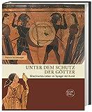 Unter dem Schutz der Götter: Griechisches Leben im Spiegel der Kunst (Zaberns Bildbände zur Archäologie)