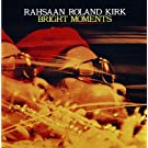 Bright Moments by Rahsaan Roland Kirk (1993-10-20)