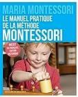 Le manuel pratique de la méthode Montessori - Inédit en français, édition historique