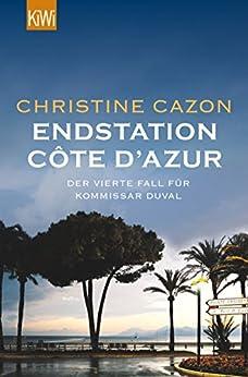 Endstation Côte d´Azur: Der vierte Fall für Kommissar Duval (Kommissar Duval ermittelt) (German Edition) by [Cazon, Christine]