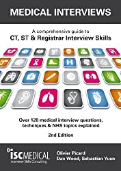 Medical Interviews (2nd Edition): A comprehensive guide to CT, ST & Registrar Interview Skills - Over 120 medical interview questions, techniques and NHS topics explained