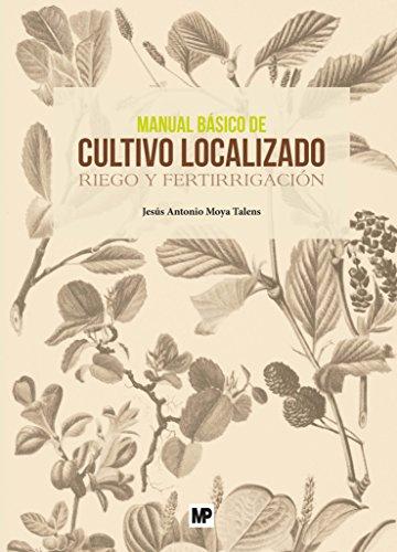 Manual básico de cultivo localizado. Riego y fertirrigación por JESUSANTONIO MOYA TALENS