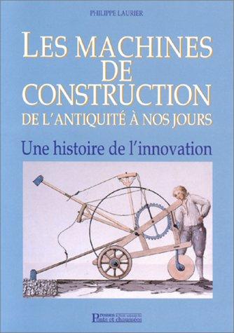 Les machines de construction de l'antiquité à nos jours