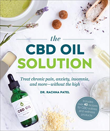 The CBD Oil Solution: Treat Chronic Pain, Anxiety, Insomnia, and More-without the High (English Edition)