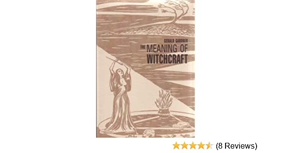 The Meaning of Witchcraft: Amazon co uk: Gerald Gardner