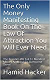 The Only Money Manifesting Book On The Law Of Attraction You Will Ever Need: The Reasons We Fail To Manifest Money And How To Overcome Them