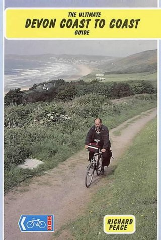 The Ultimate Devon Coast to Coast Guide (Two Wheels S.) por Richard Peace