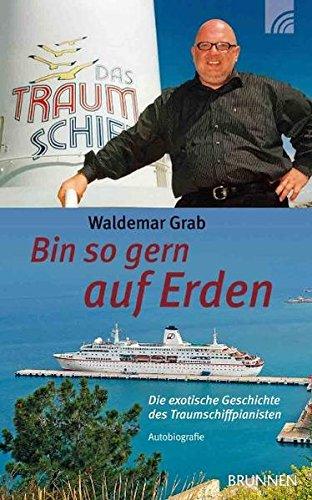 Bin so gern auf Erden: Die exotische Geschichte des Traumschiffpianisten - Autobiografie