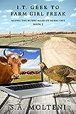 I.T. Geek to Farm Girl Freak: Along the Bumpy Road of Rural Life (English Edition)