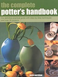 The Complete Potter's Handbook: The Complete Practical Guide with Step-by-step Techniques and Over 25 Projects (The Complete): The Complete Practical Guide ... and Over 25 Projects (The Complete)