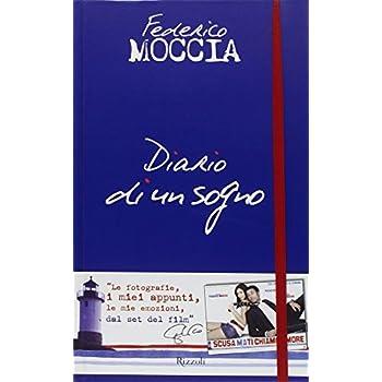 Diario Di Un Sogno. Le Fotografie, I Miei Appunti, Le Mie Emozioni, Dal Set Del Film «Scusa Ma Ti Chiamo Amore»