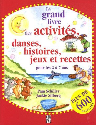 Le grand livre des activités, danses, histoires, jeux et recettes pour les 2 à 7 ans par Pam Schiller, Jackie Silberg