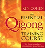 The Essential Qigong Training Course: 100 Days to Increase Energy, Physical Health & Spiritual Well-Being