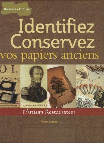 Identifiez et conservez vos papiers anciens : Manuel de reconnaissance du papier et de l'estampe par Olivier Maupin