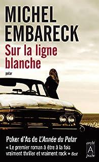 Sur la ligne blanche par Michel Embareck