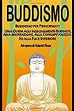 Scarica Libro Buddismo Buddismo per principianti Una Guida agli Insegnamenti Buddisti alla Meditazione alla Consapevolezza ed alla Pace Interiore (PDF,EPUB,MOBI) Online Italiano Gratis