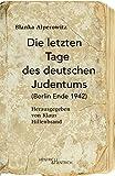 Die letzten Tage des deutschen Judentums: (Berlin Ende 1942) - Blanka Alperowitz
