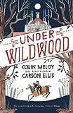 Under Wildwood: The Wildwood Chronicles, Book II (Wildwood Trilogy)