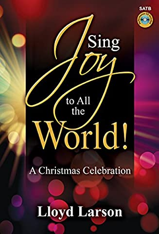 Sing Joy to All the World! - Satb Score with Performance CD: A Christmas Celebration