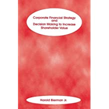 Corporate Financial Strategy and Decision Making to Increase Shareholder Value (Frank J. Fabozzi Series)