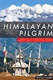 Himalayan Pilgrim: A Chronicle of Independent Trekking Through Nepal's Less-Traveled Regions