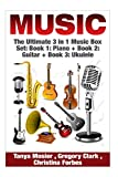 Music: The Ultimate 3 in 1 Music Box Set: Book 1: Piano + Book 2: Guitar + Book 3: Ukulele (Piano - Guitar - Ukulele - Piano for Beginners - Guitar ... - Ukulele for Beginners ( Music Box Set))