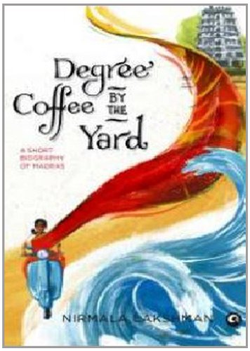 Degree Coffee by the Yard : A Short Biography of Madras price comparison at Flipkart, Amazon, Crossword, Uread, Bookadda, Landmark, Homeshop18