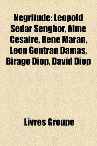 Ngritude: Lopold Sdar Senghor, Aim Csaire, Ren Maran, Lon Gontran Damas, Birago Diop, David Diop