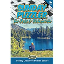 Sunday Puzzler for Rest & Relaxation Vol 3: Sunday Crossword Puzzles Edition