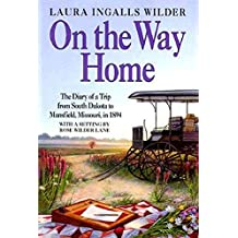 On the Way Home: The Diary of a Trip from South Dakota to Mansfield, Missouri, in 1894 (Little House)