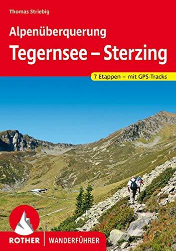 Alpenüberquerung Tegernsee - Sterzing: Auf unschwierigen Wegen von Oberbayern nach Südtirol. Alle Etappen und Varianten. Mit GPS-Tracks (Rother Wanderführer)