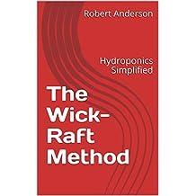 The Wick-Raft Method: Hydroponics Simplified (English Edition)