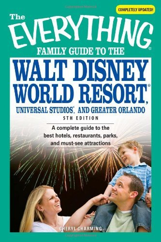 the-everything-family-guide-to-the-walt-disney-world-resort-universal-studios-and-greater-orlando-a-
