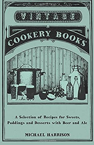 A Selection of Recipes for Sweets, Puddings and Desserts with Beer and Ale