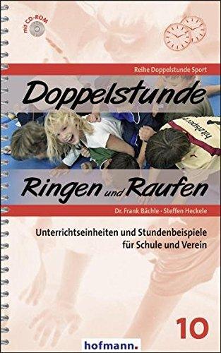 Doppelstunde Ringen und Raufen: Unterrichtseinheiten und Stundenbeispiele für Schule und Verein (Doppelstunde Sport)