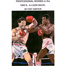 PROFESSIONAL BOXING IN THE 1980'S . A LOOK BACK. BY PAT DWYER (English Edition)