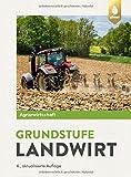 Agrarwirtschaft Grundstufe Landwirt: Fachtheorie für Boden, Pflanze, Tier, Technik - Horst Lochner, Johannes Breker