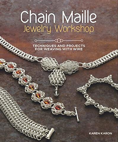 Chain Maille Jewelry Workshop: Techniques and Projects for Weaving With