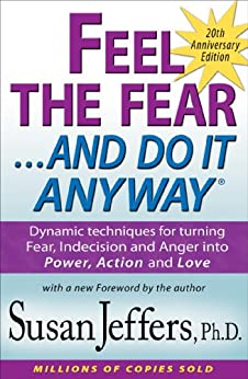 Feel the Fear and Do It Anyway: Dynamic techniques for turning Fear, Indecision and Anger into Power, Action and Love (English Edition) von [Jeffers Ph.D., Susan]