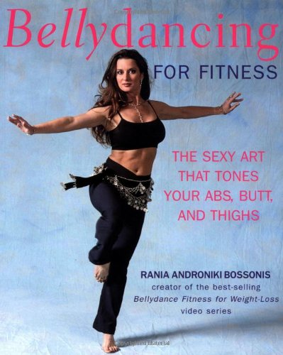 Bellydancing for Fitness: The Sexy Art That Tones Your Abs, Butt and Thighs por Rania Bossonis