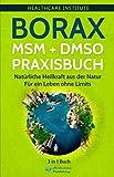 Borax   MSM   DMSO Praxisbuch: 3 in 1 Buch - Natürliche Heilkraft aus der Natur. Für ein Leben ohne Limits! - Healthcare Institute